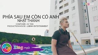 Phía Sau Em Còn Có Anh - Nhật Thành (Official MV)