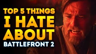 Top 5 Things I HATE About Star Wars Battlefront 2