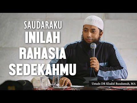 Saudaraku, inilah rahasia sedekah mu, Ustadz DR Khalid Basalamah, MA
