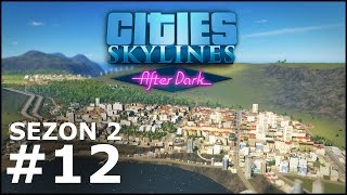 Cities: Skylines After Dark #12 - Poszerzamy miasteczko nad zatoką