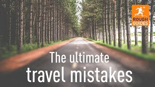 12 travel mistakes we