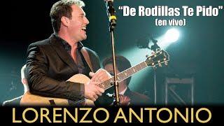 """Lorenzo Antonio - """"De Rodillas Te Pido"""" (en vivo)"""