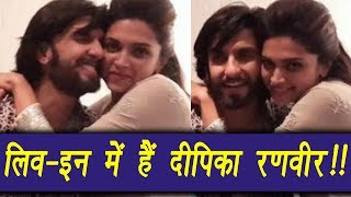 Deepika Padukone and Ranveer Singh are now in LIVE IN relationship | FilmiBeat