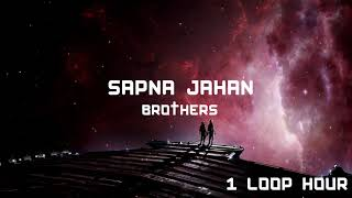 Sapna Jahan - 1 HOUR LOOP - Brothers