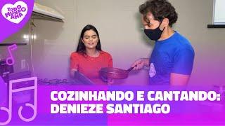 05# - COZINHANDO E CANTANDO: DENIEZE SANTIAGO