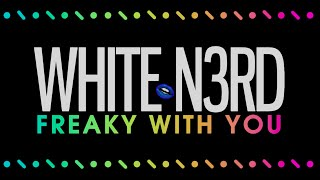 White N3rd - Freaky With You (Official Audio)