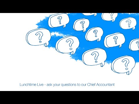Lunchtime Live - ask your questions to our Chief Accountant