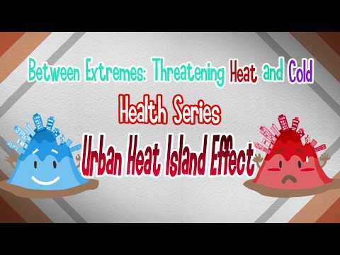 Between Extremes: Threatening Heat and Cold Health Series - Urban Heat Island Effect