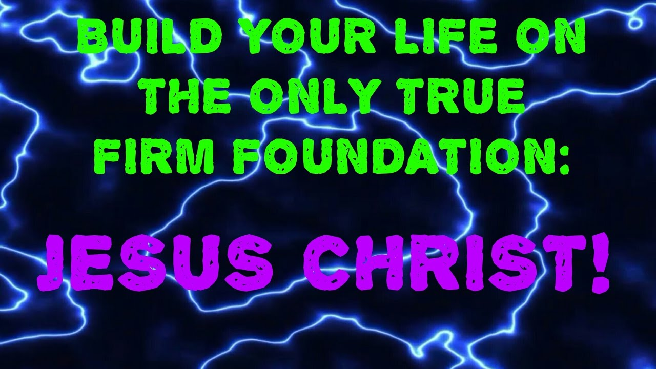 Jesus Christ The Only Firm Foundation
