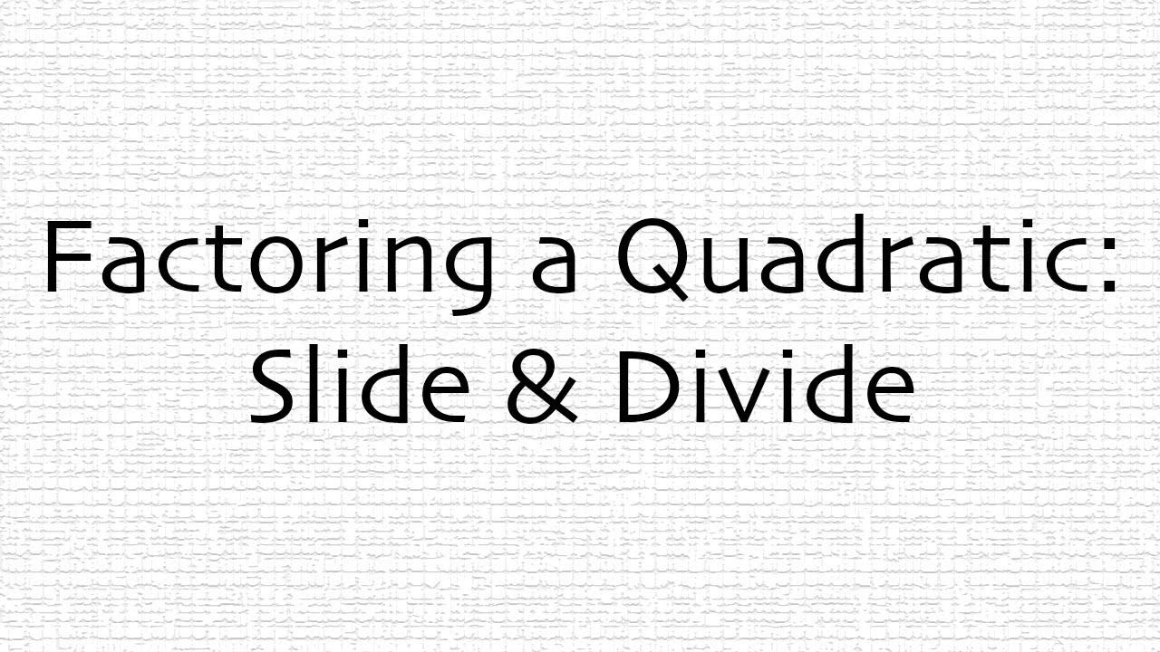 Factoring Using Slide Divide Youtube
