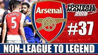 Non-League to Legend FM18 | ARSENAL | Part 37 | CHELSEA | Football Manager 2018