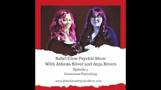 Conscious Parenting - Episode 5 - Rebel Crow Psychic Show