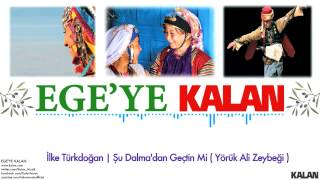 Gambar cover İlke Türkdoğan - Şu Dalma'dan Geçtin Mi (Yörük Ali Zeybeği) - [ Ege'ye Kalan © 2015 Kalan Müzik ]