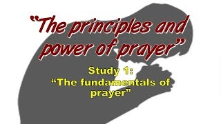 The Principles And Power Of Prayer Study 1: 'the Fundamentals Of Prayer'