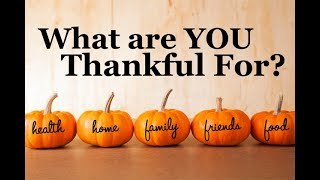 What Are You Thankful For?  Happy Be Thankful Day!  Happy Thanksgiving!