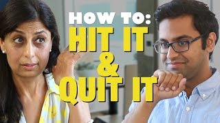 HOW TO HIT IT & QUIT IT