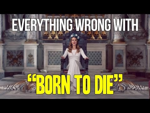"Everything Wrong With Lana Del Rey - ""Born To Die"""
