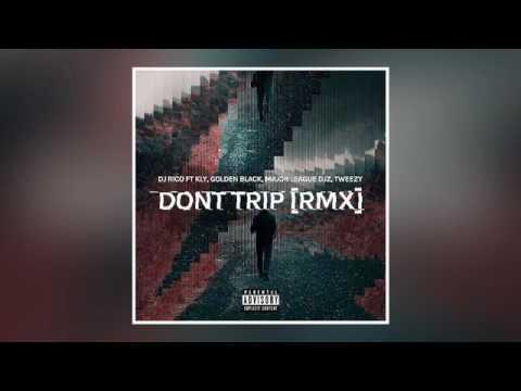 Dj Rico x Major League DJz - Dont Trip RMX (Feat Major League DJz ,Kly, Tweezy, Golden Black)