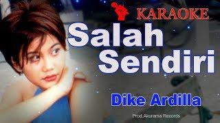 Dike Ardilla - Salah Sendiri (Karaoke)