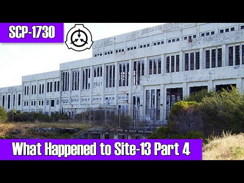 "SCP-1730 ""What Happened to Site-13?"" Part 4 