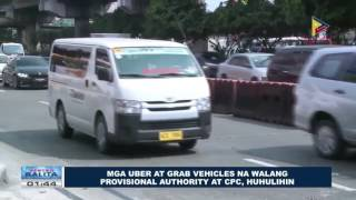 Mga Uber at Grab vehicles na walang provisional authority at CPC, huhulihin