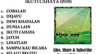 HIJAU DAUN FULL ALBUM IKUTI CAHAYA 2008