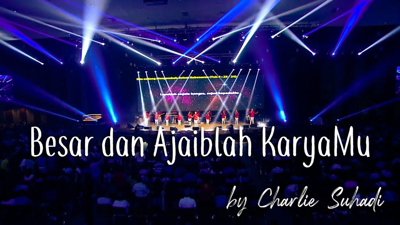 Download Besar dan Ajaiblah KaryaMu by Charlie Suhadi