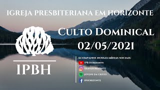 IPBH - Culto Dominical (02/05/2021)