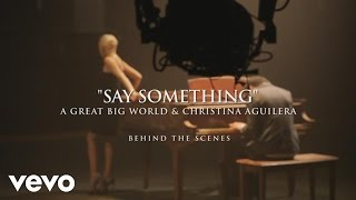 A Great Big World & Christina Aguilera - Say Something - Behind The Scenes
