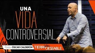 UNA VIDA CONTROVERSIAL. | P.s. ÓSCAR CALDERÓN | Abril  21 de 2019