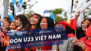 Người hâm mộ đón U23 Việt Nam tại Nội Bài   VTC1