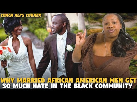 Why Married African American Men Get So Much Hate in the Black Community (Coach Ali's Corner)