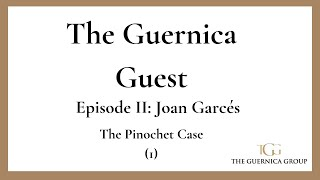 The Guernica Guest: Joan Garcés - The Pinochet Case