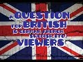 A Question for British & German, Swedish, French, etc. Viewers