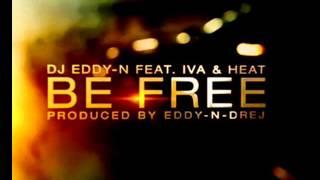 DJ Eddy   N Feat  Iva & Heat -- Be Free Radio Dance Remix 2K13)