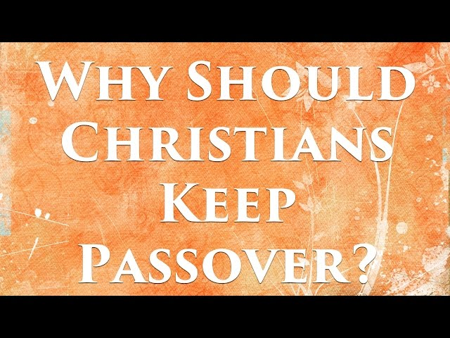 Should Christians Keep Passover?