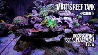 Matt' Reef Tank   Episode 6   Rock-scaping, Coral Placement, Flow
