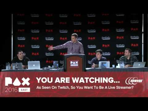 As Seen On Twitch: So You Want To Be A Live Streamer - PAX 2016 Panel