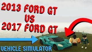 2013 Ford GT VS 2017 Ford GT (WHICH IS BETTER?) Roblox Vehicle Simulator Update