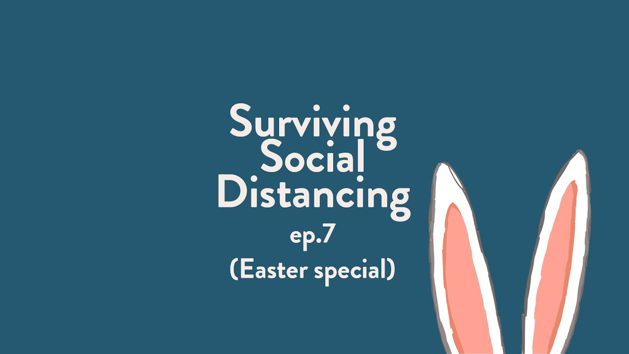 Surviving Social Distancing | EPISODE 7 | Easter Special