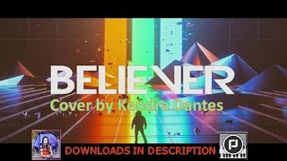 Believer by Imagine Dragons (Evolve album) - cover by Kendra Dantes