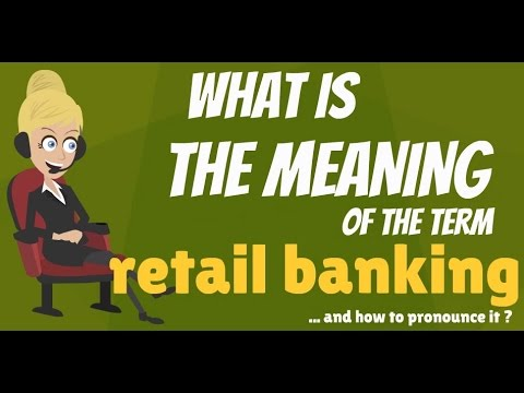 What is RETAIL BANKING? What does RETAIL BANKING mean? RETAI