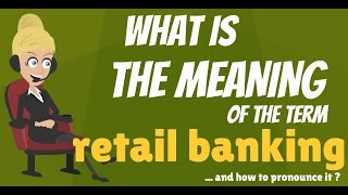What is RETAIL BANKING? What does RETAIL BANKING mean? RETAIL BANKING meaning & explanation