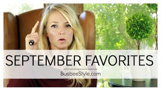 September Favorites | BusbeeStyle com