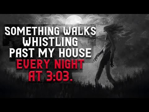 """Something walks whistling past my house every night at 3:03"" Scary Stories from R\Nosleep"