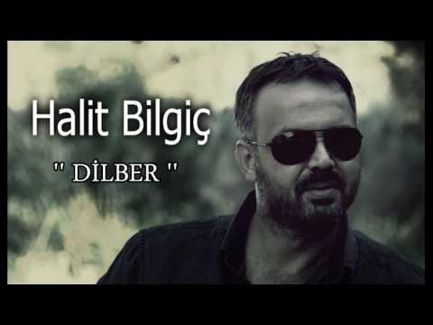 HALİT BİLGİÇ   '' DİLBER ''