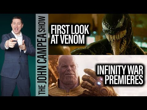 Avengers infinity War Premieres, First Look At Venom - The John Campea Show