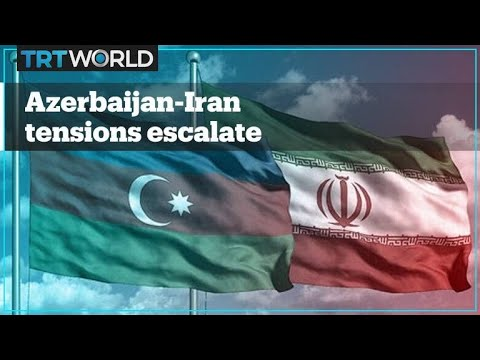 What's behind the escalation of tensions between Azerbaijan and Iran?