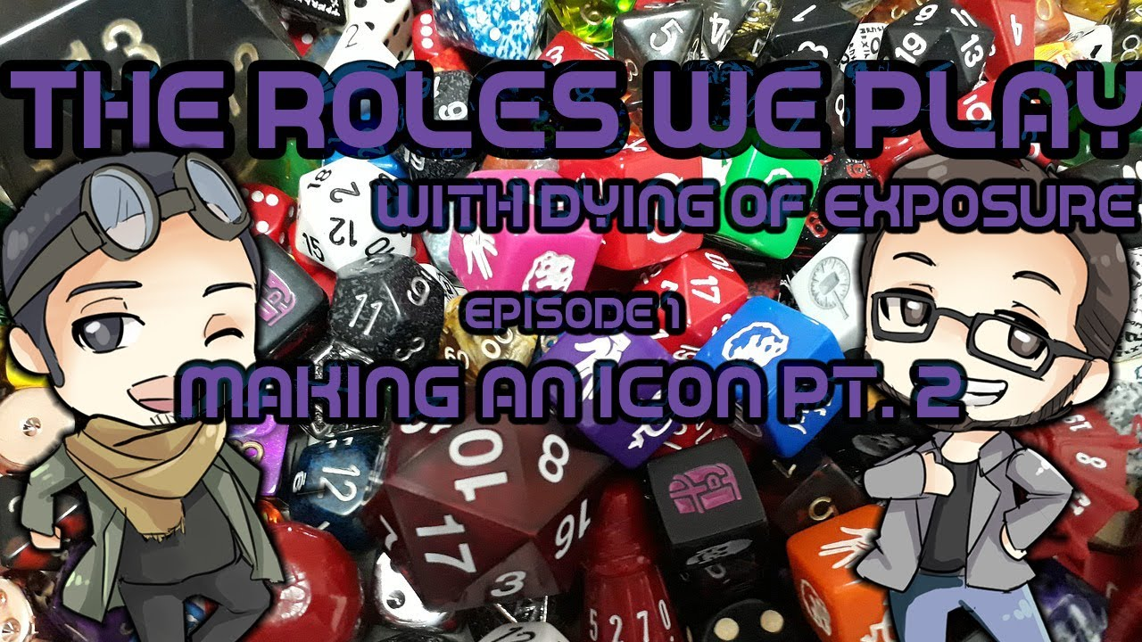 The Roles We Play: With Dying of Exposure - Making an Icon Pt. 2