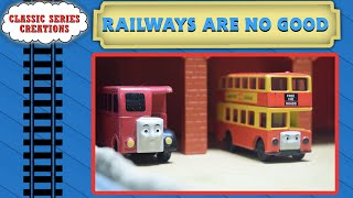 Railways Are No Good | Classic Series Creations | Episode 16